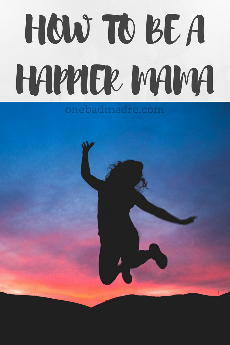 Five Ways To Be A Happier Mama⎪#Motherhood⎪#Happiness⎪#Inspiration⎪www.onebadmadre.com